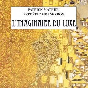 L'Imaginaire du luxe, Patrick Mathieu et Frédéric Monneyron – l'ouvrage qui révolutionne l'analyse et la compréhension des marques de luxe
