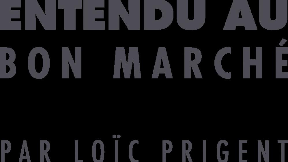 Entendu au Bon Marché par Loic Prigent – du 25 février au 2 avril 2017